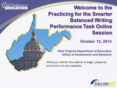 Welcome to the Practicing for the Smarter Balanced Writing Performance Task Online Session West Virginia Department of Education Office of Assessment and.