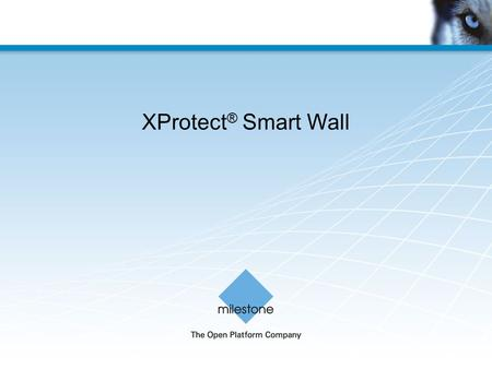XProtect ® Smart Wall. Advanced video wall product Advanced video wall product for XProtect ® Corporate Provides a complete overview Supports any number.