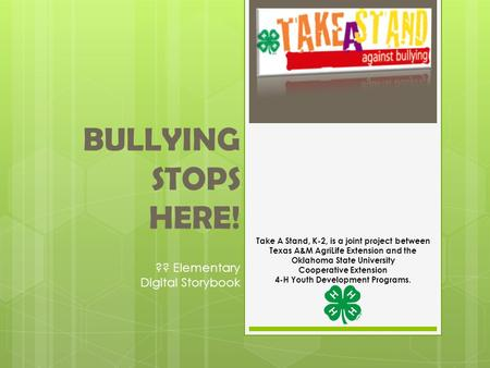 BULLYING STOPS HERE! ?? Elementary Digital Storybook Take A Stand, K-2, is a joint project between Texas A&M AgriLife Extension and the Oklahoma State.