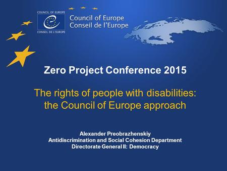 The rights of people with disabilities: the Council of Europe approach Zero Project Conference 2015 The rights of people with disabilities: the Council.