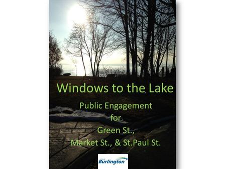 Windows to the Lake Public Engagement for Green St., Market St., & St.Paul St.