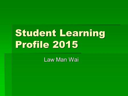 Student Learning Profile 2015 Law Man Wai.