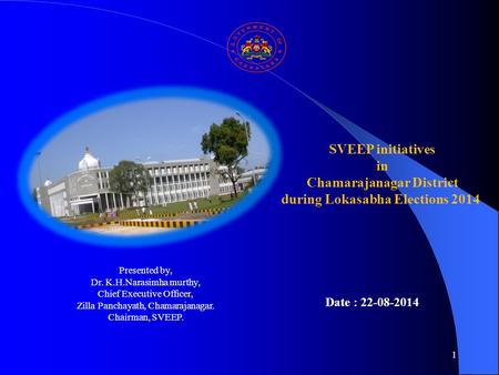 1 SVEEP initiatives in Chamarajanagar District during Lokasabha Elections 2014 Date : 22-08-2014 Presented by, Dr. K.H.Narasimha murthy, Chief Executive.