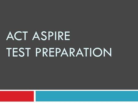 ACT ASPIRE TEST PREPARATION.  What is the ACT Aspire and where can I go to learn more about it? ACT Aspire Grades: Third.