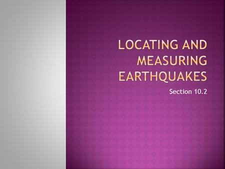Locating and Measuring Earthquakes
