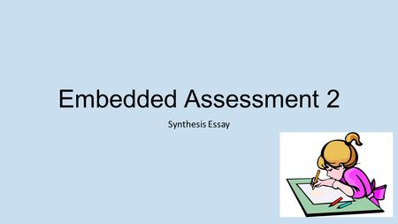 Embedded Assessment 2 Synthesis Essay.