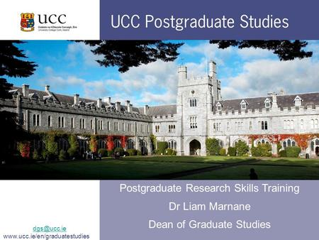 Postgraduate Research Skills Training Dr Liam Marnane Dean of Graduate Studies.