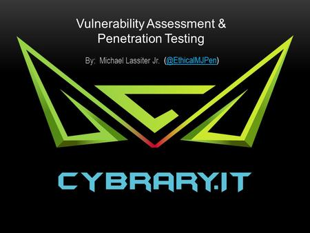 Vulnerability Assessment & Penetration Testing By: Michael Lassiter Jr.