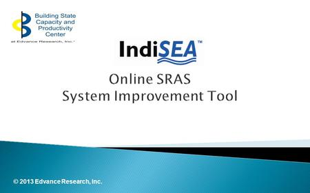 © 2013 Edvance Research, Inc.. Learn how to use the S Online SRAS System Improvement Tool Assessment Process Planning Process Implementation Monitoring.