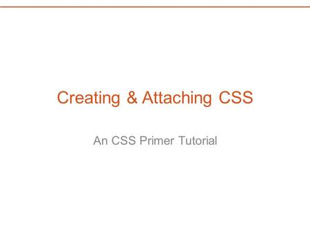"Creating & Attaching CSS An CSS Primer Tutorial. A New CSS Document Create a new CSS Document in Dreamweaver using the ""New"" option under the File Menu."