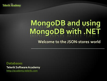 Welcome to the JSON-stores world Telerik Software Academy  Databases.