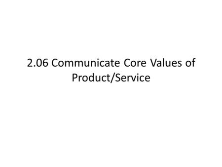 2.06 Communicate Core Values of Product/Service