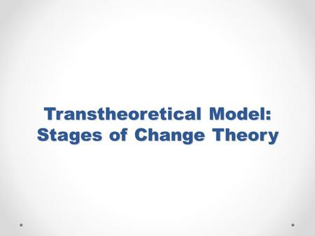 Transtheoretical Model: Stages of Change Theory. Behavior Change Changing behavior is difficult Examples?