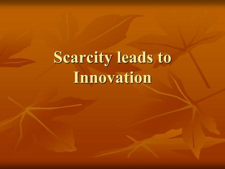 Scarcity leads to Innovation BUDGETING & Forecasting.