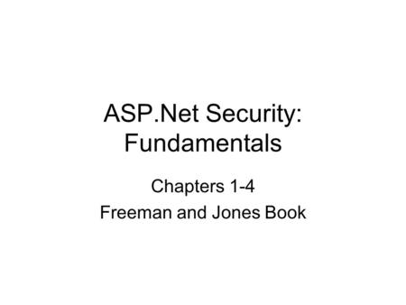ASP.Net Security: Fundamentals Chapters 1-4 Freeman and Jones Book.