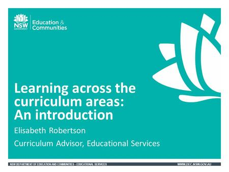 NSW DEPARTMENT OF EDUCATION AND COMMUNITIES – EDUCATIONAL SERVICES WWW.DEC.NSW.GOV.AU Elisabeth Robertson Curriculum Advisor, Educational Services Learning.