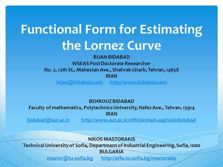 Functional Form for Estimating the Lornez Curve BIJAN BIDABAD WSEAS Post Doctorate Researcher No. 2, 12th St., Mahestan Ave., Shahrak Gharb, Tehran, 14658.