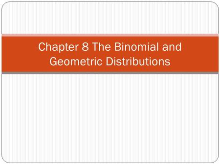 Chapter 8 The Binomial and Geometric Distributions.