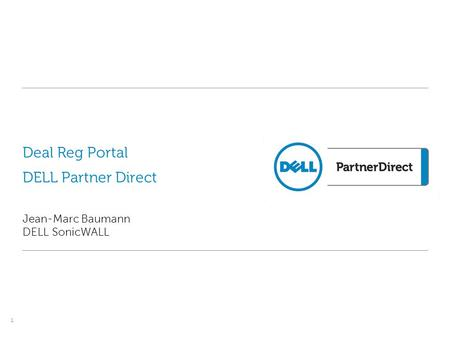 Deal Reg Portal DELL Partner Direct Jean-Marc Baumann DELL SonicWALL 1.