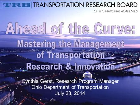 Cynthia Gerst, Research Program Manager Ohio Department of Transportation July 23, 2014.