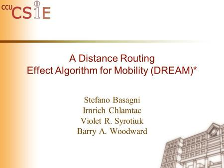 A Distance Routing Effect Algorithm for Mobility (DREAM)* Stefano Basagni Irnrich Chlamtac Violet R. Syrotiuk Barry A. Woodward.