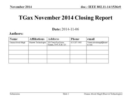 Doc.: IEEE 802.11-14/1536r0 Submission November 2014 Osama Aboul-Magd (Huawei Technologies)Slide 1 TGax November 2014 Closing Report Date: 2014-11-06 Authors: