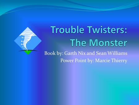 Book by: Garth Nix and Sean Williams Power Point by: Marcie Thierry.