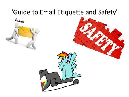 Guide to Email Etiquette and Safety. What a student should do if he/she receives an email with a flame, spam, or hoax? He/she shouldn't open it they.