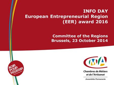 INFO DAY European Entrepreneurial Region (EER) award 2016 Committee of the Regions Brussels, 23 October 2014.