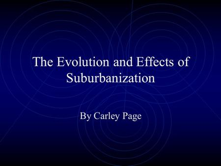 The Evolution and Effects of Suburbanization By Carley Page.