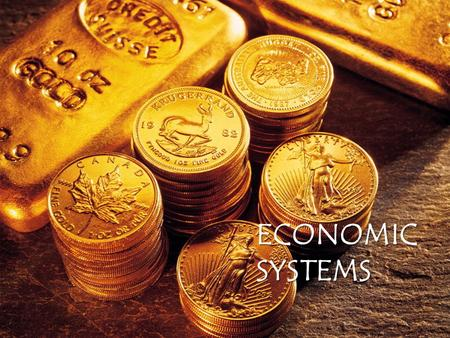 ECONOMIC SYSTEMS.  Demonstrate an understanding of economic systems and the factors that influence them.  Describe the economic relationship between.