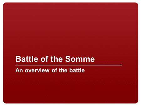 Battle of the Somme An overview of the battle.