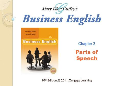 10 th Edition, © 2011, Cengage Learning Chapter 2 Parts of Speech.