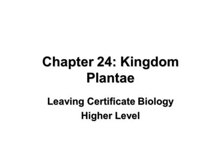 Chapter 24: Kingdom Plantae Leaving Certificate Biology Higher Level.