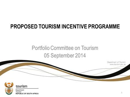 PROPOSED TOURISM INCENTIVE PROGRAMME Portfolio Committee on Tourism 05 September 2014 Department of Tourism www.tourism.gov.za 1.