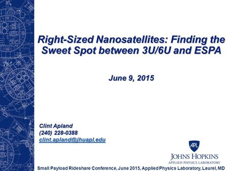 Right-Sized Nanosatellites: Finding the Sweet Spot between 3U/6U and ESPA June 9, 2015 Clint Apland (240) 228-0388 clint.apland@jhuapl.edu.