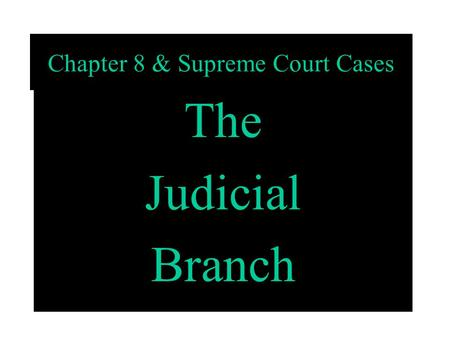 Chapter 8 & Supreme Court Cases The Judicial Branch.