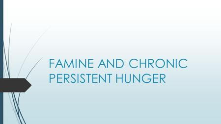 FAMINE AND CHRONIC PERSISTENT HUNGER. FAMINE- CHARACTERISTICS  10% OF DEATHS  SPORADIC  LOCALIZED  SUDDEN  DIE FROM OUTRIGHT STARVATION.