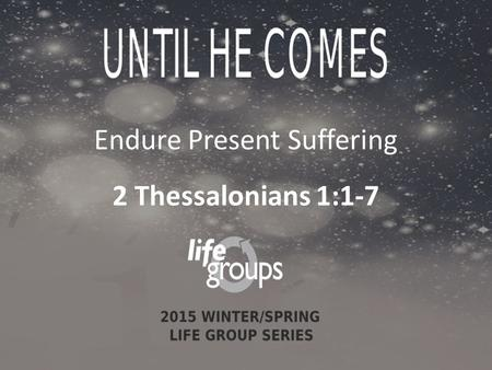 Endure Present Suffering 2 Thessalonians 1:1-7. DISCUSSION GUIDE.
