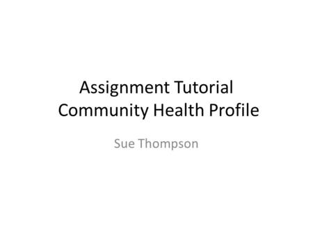 Assignment Tutorial Community Health Profile Sue Thompson.