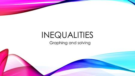 Inequalities Graphing and solving.