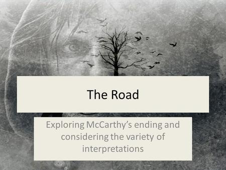 The Road Exploring McCarthy's ending and considering the variety of interpretations.