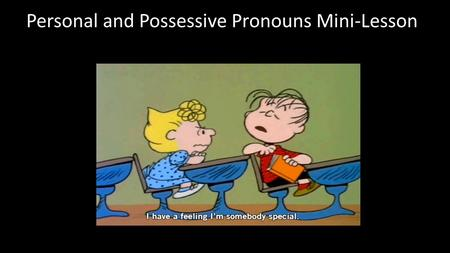 Personal and Possessive Pronouns Mini-Lesson Lesson Objectives: Identify Antecedents Identify and distinguish the difference between a personal and possessive.