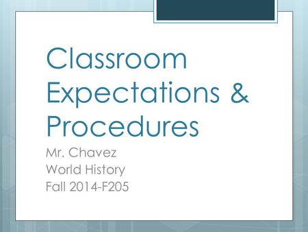 Classroom Expectations & Procedures Mr. Chavez World History Fall 2014-F205.