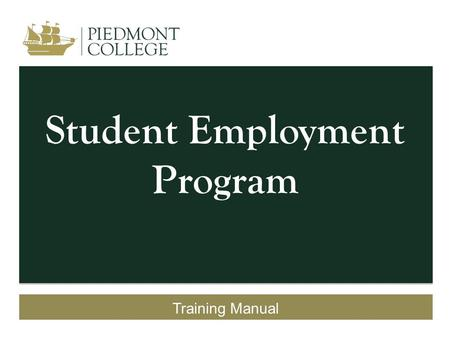 Student Employment Program Training Manual. Mission Statement The mission of the Student Employment Program at Piedmont College is to provide students.
