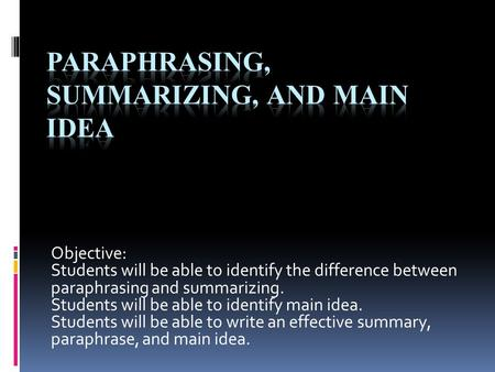 Paraphrasing, Summarizing, and main idea