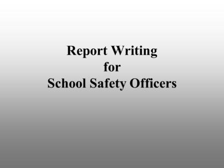 Report Writing for School Safety Officers Copyright Warning The material contained herein is the sole property of the National Association of School.