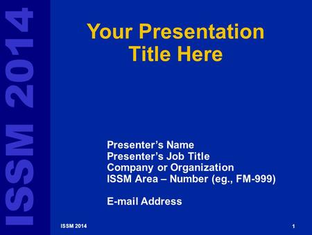 G-Number ISSM 2014 1 Your Presentation Title Here Presenter's Name Presenter's Job Title Company or Organization ISSM Area – Number (eg., FM-999) E-mail.