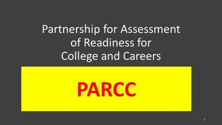 Partnership for Assessment of Readiness for College and Careers PARCC 1.