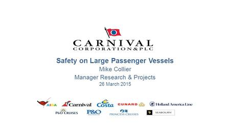 Safety on Large Passenger Vessels Mike Collier Manager Research & Projects 26 March 2015.